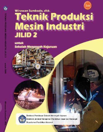 Teknik Produksi Mesin Industri Jilid 2 Kelas 11 SMK