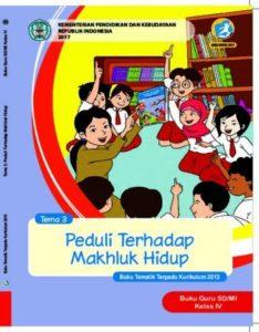 Buku Guru Tema 3 Perduli Terhadap Makhluk Hidup Kelas 4 Revisi 2017