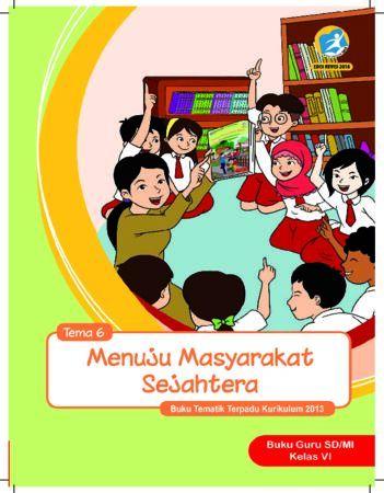 Buku Guru Tema 6 Menuju Masyarakat Sejahtera Kelas 6 Revisi 2018