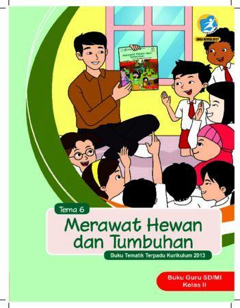 Buku Guru Tema 6 Merawat Hewan dan Tumbuhan Kelas 2 Revisi 2017