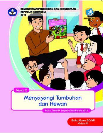 Buku Guru Tema 2 Menyayangi Tumbuhan dan Hewan Kelas 3 Revisi 2018