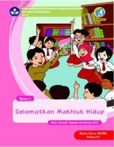 Buku Guru Tema 1 Selamatkan Makhluk Hidup Kelas 6 Revisi 2018