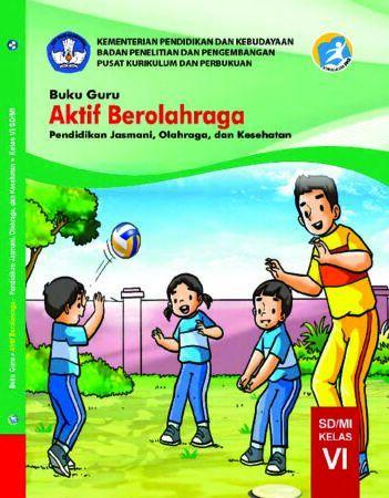 Buku Guru Aktif Berolahraga Pendidikan Jasmani, Olahraga, dan Kesehatan Kelas 6 Revisi 2019
