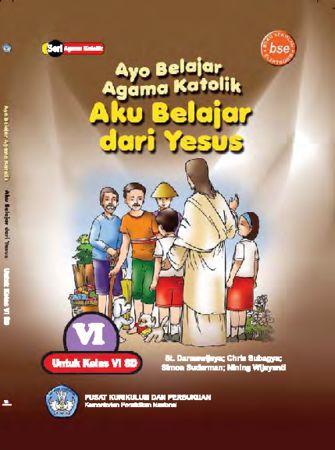 Ayo Belajar Agama Katolik Aku Belajar Dari Yesus Kelas 6