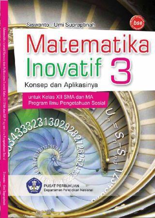 Matematika Inovatif 3 Konsep dan Aplikasinya Konsep dan Aplikasinya (IPS) Kelas 12