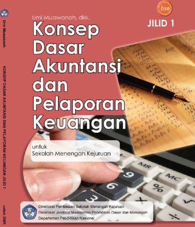 Konsep Dasar Akuntansi dan Pelaporan Keuangan Jilid 1 Kelas 10 SMK