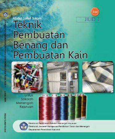 Teknologi Pembuatan Benang dan Pembuatan Kain Jilid 1 Kelas 10 SMK