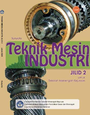 Teknik Mesin Industri Jilid 2 Kelas 11 SMK