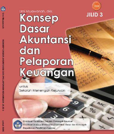 Konsep Dasar Akuntansi dan Pelaporan Keuangan Jilid 3 Kelas 12 SMK