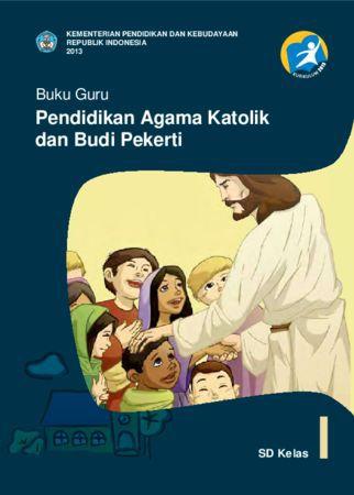 Buku Guru Pendidikan Agama Katolik dan Budi Pekerti Kelas 1 Revisi 2013