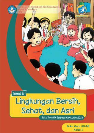 Buku Guru Tematik 6 Lingkungan Bersih Sehat dan Asri Kelas 1 Revisi 2014