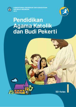 Buku Siswa Pendidikan Agama Katolik dan Budi Pekerti Kelas 1 Revisi 2013