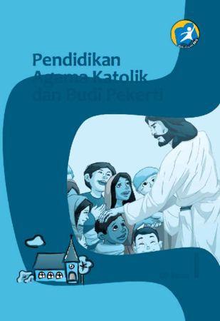 Buku Siswa Pendidikan Agama Katolik dan Budi Pekerti Kelas 1 Revisi 2014