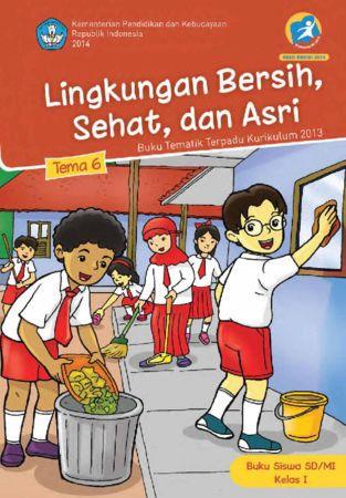 Buku Siswa Tematik 6 Lingkungan Bersih Sehat dan Asri Kelas 1 Revisi 2014