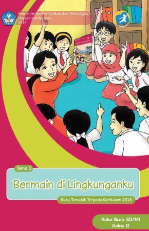 Buku Guru Tematik 2 Bermain di Lingkunganku Kelas 2 Revisi 2014