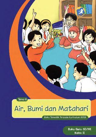 Buku Guru Tematik 6 Air, Bumi dan Matahari Kelas 2 Revisi 2014