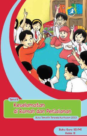 Buku Guru Tematik 8 Keselamatan di Rumah dan Perjalanan Kelas 2 Revisi 2014