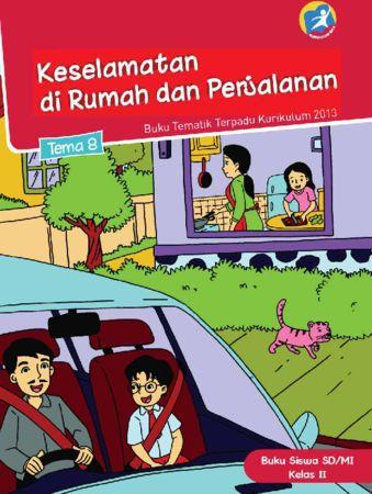 Buku Siswa Tematik 8 Keselamatan di Rumah dan Perjalanan Kelas 2 Revisi 2014
