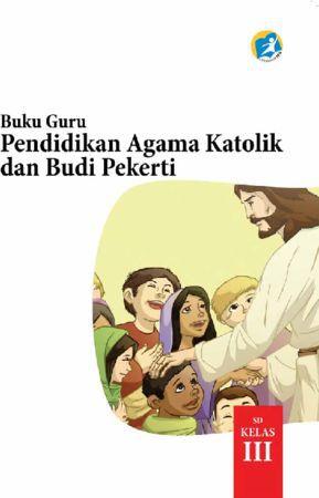 Buku Guru Pendidikan Agama Katolik dan Budi Pekerti Kelas 3 Revisi 2015