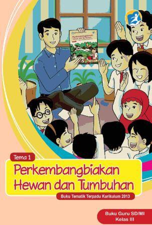 Buku Guru Tematik 1 Perkembangbiakan Hewan dan Tumbuhan Kelas 3 Revisi 2015