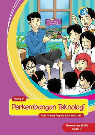 Buku Guru Tematik 2 Perkembangan Teknologi Kelas 3 Revisi 2015