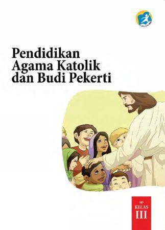Buku Siswa Pendidikan Agama Katolik dan Budi Pekerti Kelas 3 Revisi 2015