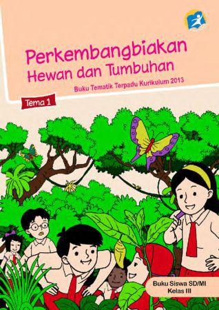 Buku Siswa Tematik 1 Perkembangbiakan Hewan dan Tumbuhan Kelas 3 Revisi 2015