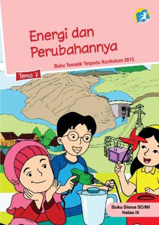 Buku Siswa Tematik 7 Energi dan Perubahannya Kelas 3 Revisi 2015