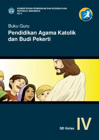 Buku Guru Pendidikan Agama Katolik dan Budi Pekerti Kelas 4 Revisi 2013