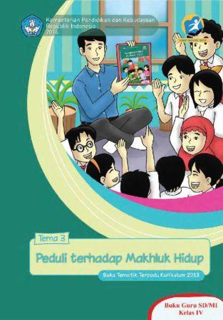 Buku Guru Tematik 3 Peduli Terhadap Makhluk Hidup Kelas 4 Revisi 2014