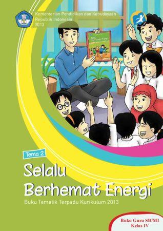 Buku Guru Tematik 2 Selalu Berhemat Energi Kelas 4 Revisi 2013