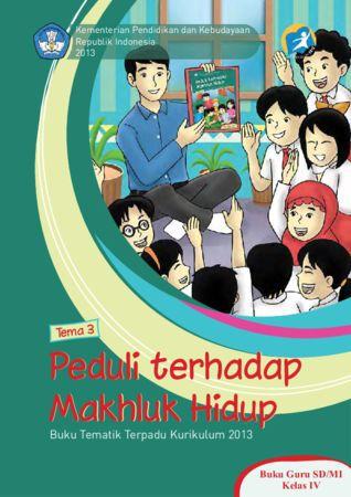 Buku Guru Tematik 3 Peduli Terhadap Makhluk Hidup Kelas 4 Revisi 2013