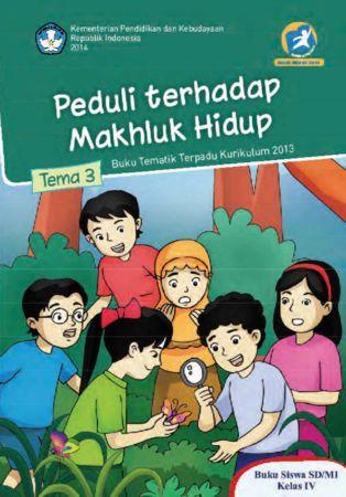 Buku Siswa Tematik 3 Peduli Terhadap Makhluk Hidup Kelas 4 Revisi 2014