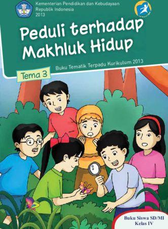 Buku Siswa Tematik 3 Peduli Terhadap Makhluk Hidup Kelas 4 Revisi 2013