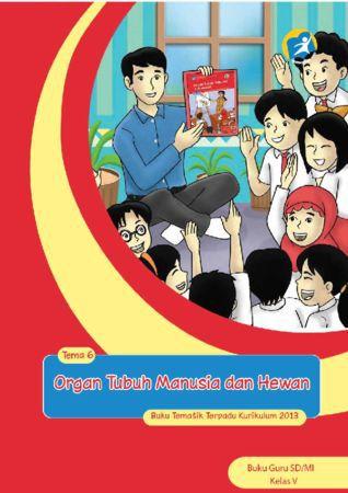 Buku Guru Tematik 6 Organ Tubuh Manusia dan Hewan Kelas 5 Revisi 2014
