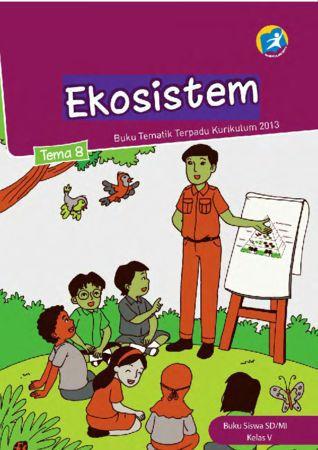 Buku Siswa Tematik 8 Ekosistem Kelas 5 Revisi 2014