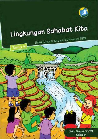 Buku Siswa Tematik 9 Lingkungan Sahabat Kita Kelas 5 Revisi 2014