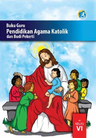 Buku Guru Pendidikan Agama Katolik dan Budi Pekerti Kelas 6 Revisi 2015