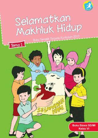 Buku Siswa Tematik 1 Selamatkan Makhluk Hidup Kelas 6 Revisi 2015