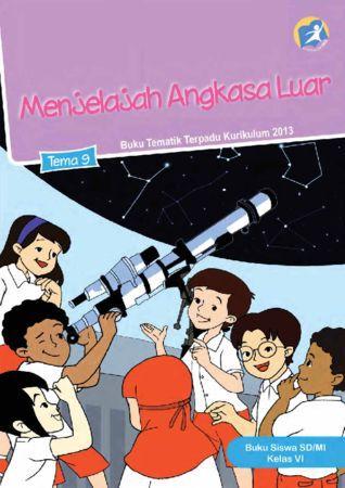 Buku Siswa Tematik 9 Menjelajah Angkasa Luar Kelas 6 Revisi 2015