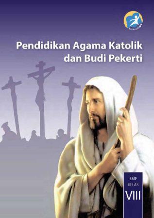 Buku Siswa Pendidikan Agama Katolik dan Budi Pekerti Kelas 8 Revisi 2014