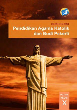 Buku Guru Pendidikan Agama Katolik dan Budi Pekerti Kelas 10 Revisi 2014