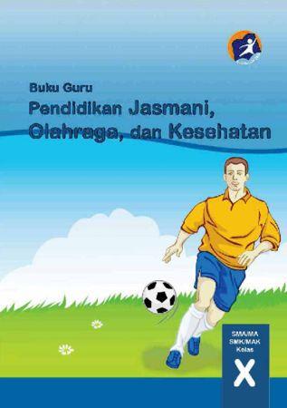 Buku Guru Pendidikan Jasmani Olahraga dan Kesehatan Kelas 10 Revisi 2014