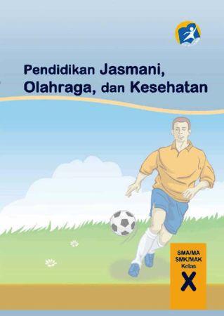 Buku Siswa Pendidikan Jasmani Olahraga dan Kesehatan Kelas 10 Revisi 2014