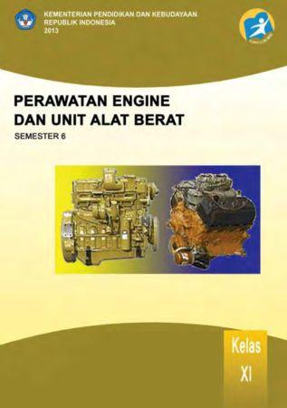 Perawatan Engine dan Unit Alat Berat 6 Kelas 11 SMK
