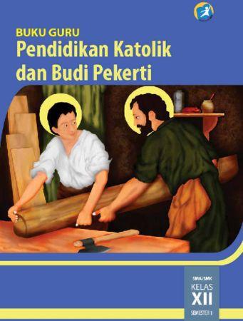 Buku Guru Pendidikan Agama Katolik dan Budi Pekerti 1 Kelas 12 Revisi 2015