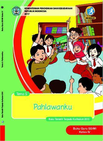 Buku Guru Tema 5 Pahlawanku Kelas 4 Revisi 2017
