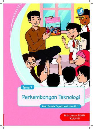 Buku Guru Tema 7 Perkembangan Teknologi Kelas 3 Revisi 2018