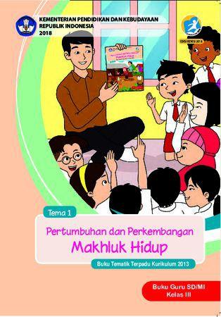 Buku Guru Tema 1 Pertumbuhan dan Perkembangan Makhluk Hidup Kelas 3 Revisi 2018