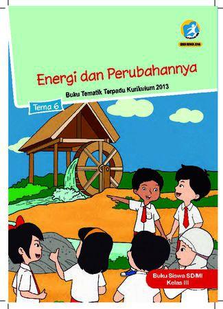 Buku Siswa Tema 6 Energi dan Perubahannya Kelas 3 Revisi 2018